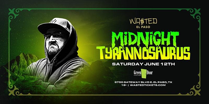 Have a Great Time at El Paso: Midnight Tyrannosaurus @ Green Door